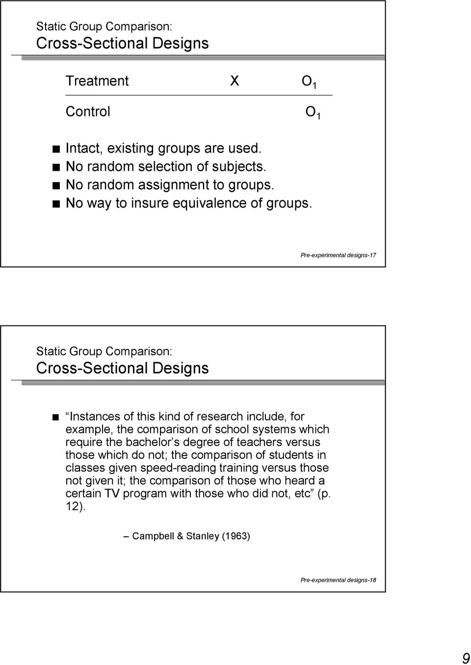 Pre-experimental designs-17 Static Group Comparison: Cross-Sectional Designs Instances of this kind of research include, for example, the comparison of school systems which