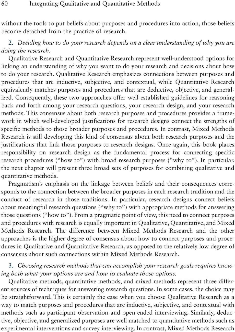 Qualitative Research and Quantitative Research represent well-understood options for linking an understanding of why you want to do your research and decisions about how to do your research.