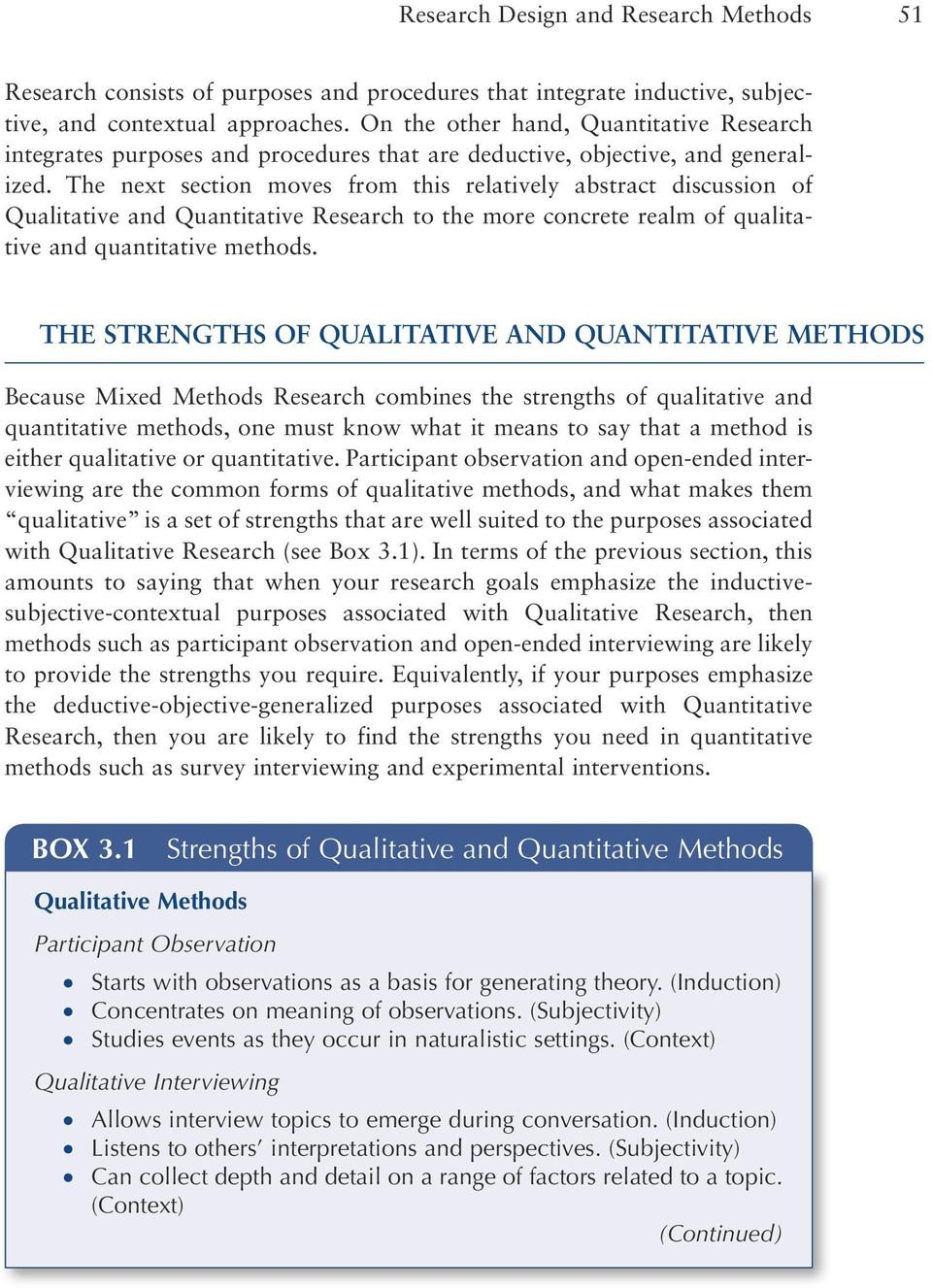 The next section moves from this relatively abstract discussion of Qualitative and Quantitative Research to the more concrete realm of qualitative and quantitative methods.