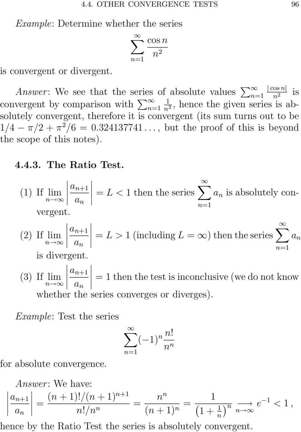 0.343774..., but the proof of this is beyod the scope of this otes). 4.4.3. The Ratio Test. () If lim a + = L < the the series a is absolutely coverget.