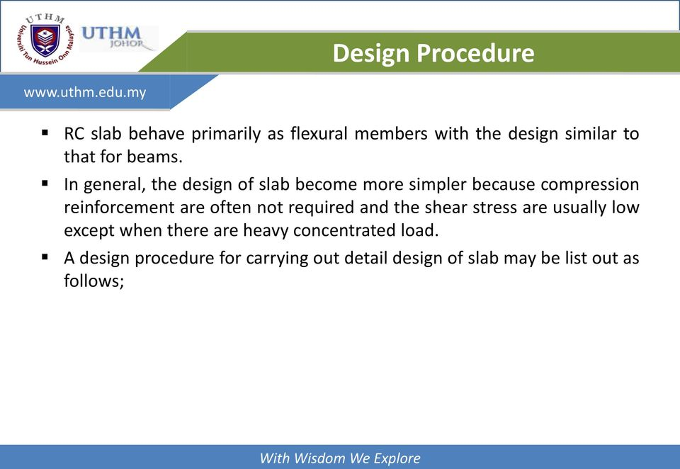 In general, the design of slab become more simpler because compression reinforcement are often