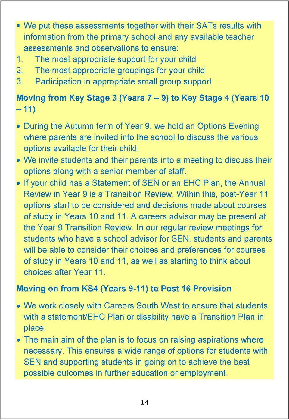 Participation in appropriate small group support Moving from Key Stage 3 (Years 7 9) to Key Stage 4 (Years 10 11) During the Autumn term of Year 9, we hold an Options Evening where parents are
