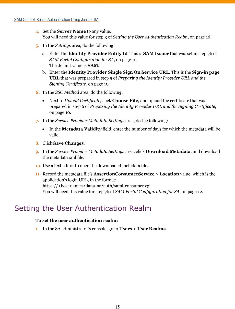 This is the Sign-in page URL that was prepared in step 5 of Preparing the Identity Provider URL and the Signing Certificate, on page 10. 6.