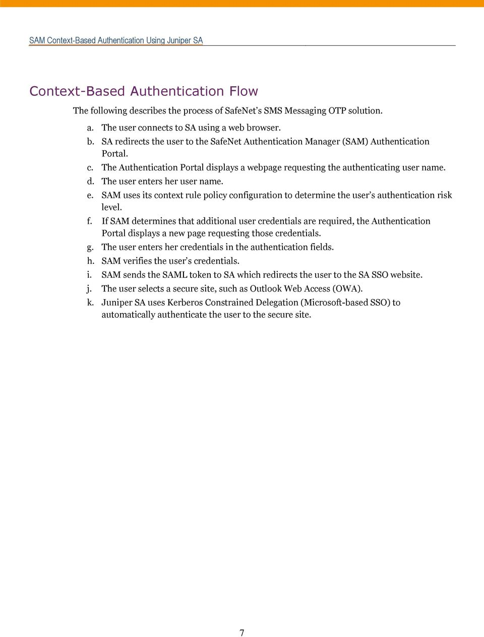 e. SAM uses its context rule policy configuration to determine the user s authentication risk level. f.