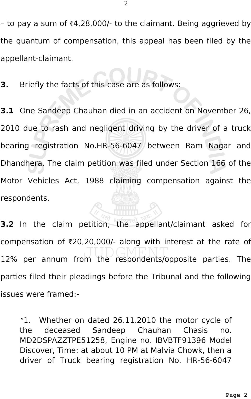 The claim petition was filed under Section 166 of the Motor Vehicles Act, 1988 claiming compensation against the respondents. 3.