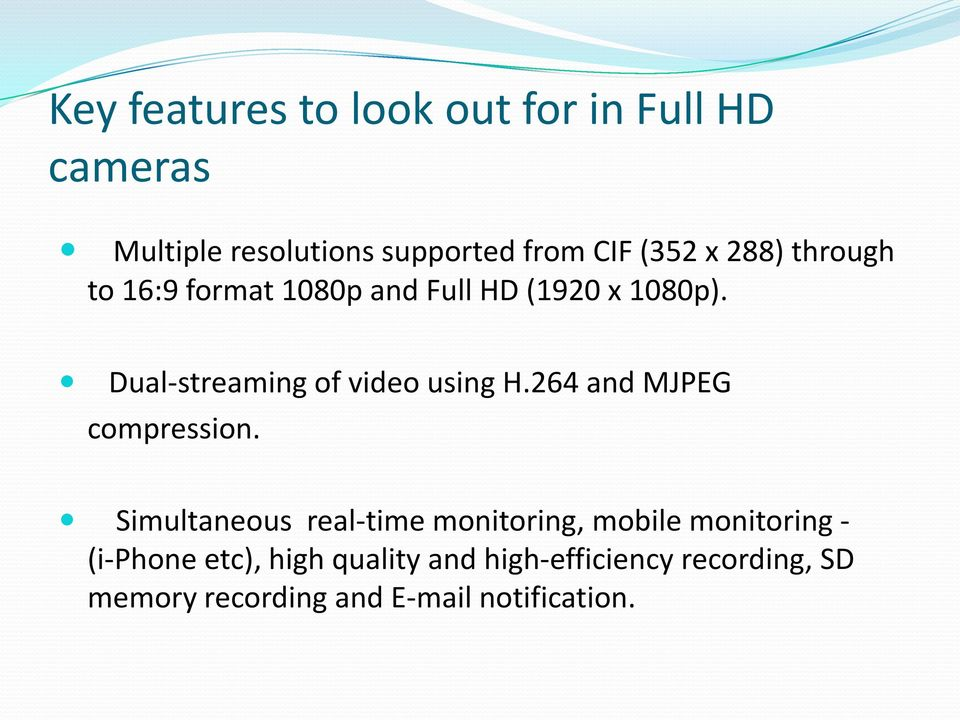 Dual-streaming of video using H.264 and MJPEG compression.