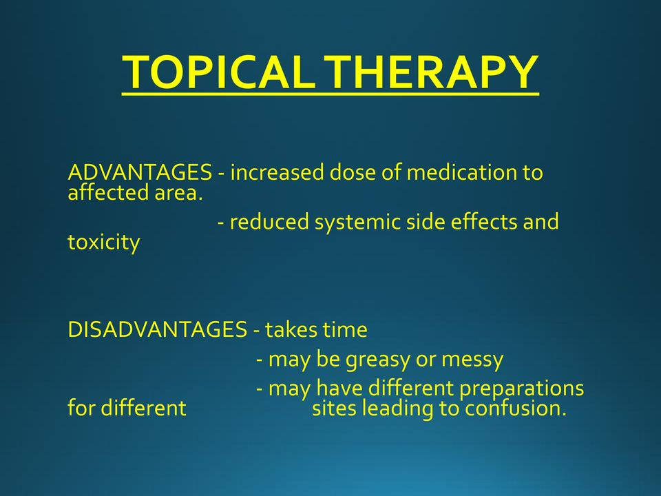 - reduced systemic side effects and toxicity DISADVANTAGES -