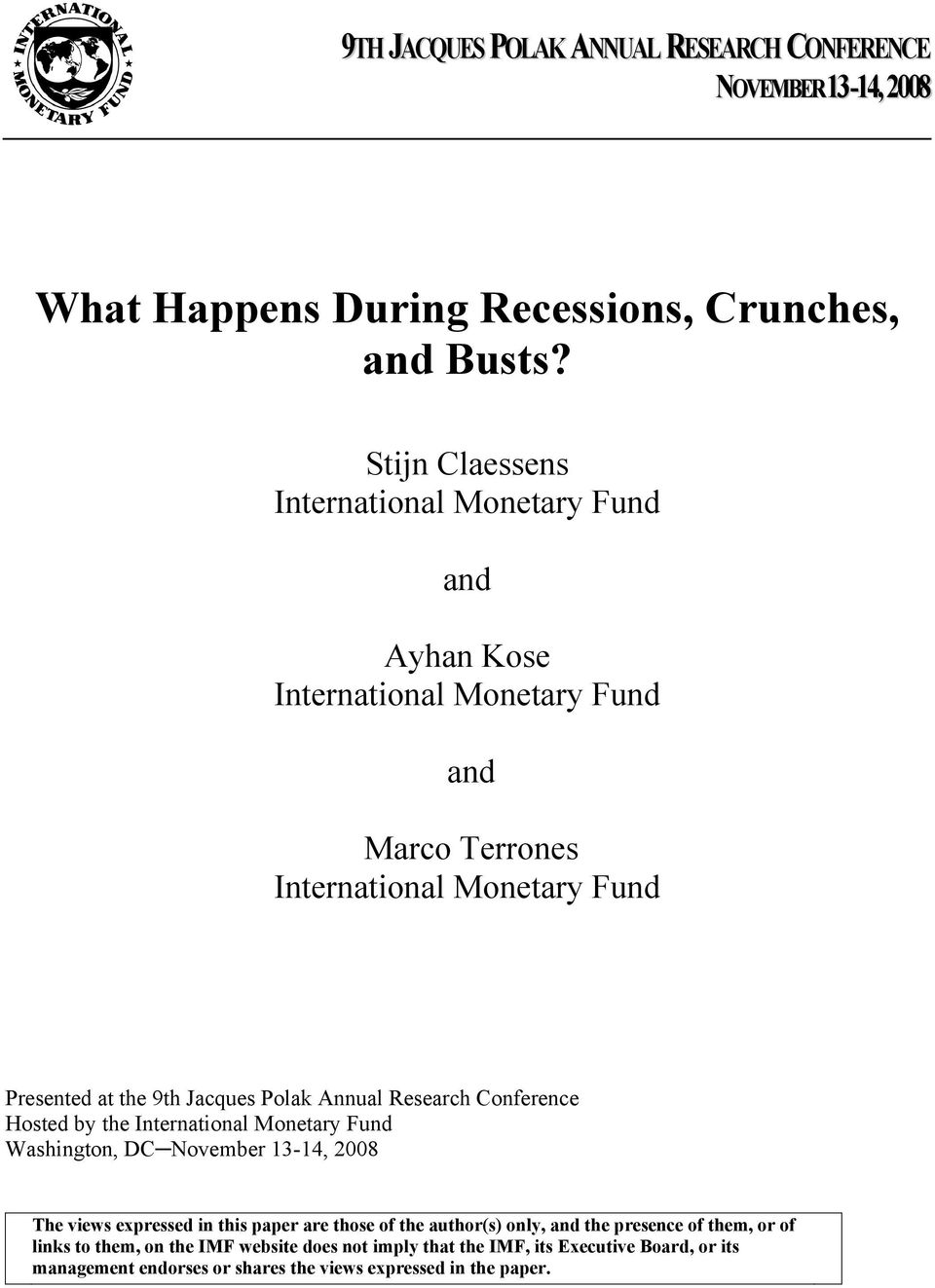 Jacques Polak Annual Research Conference Hosted by the International Monetary Fund Washington, DC November 13-14, 2008 The views expressed in this paper are