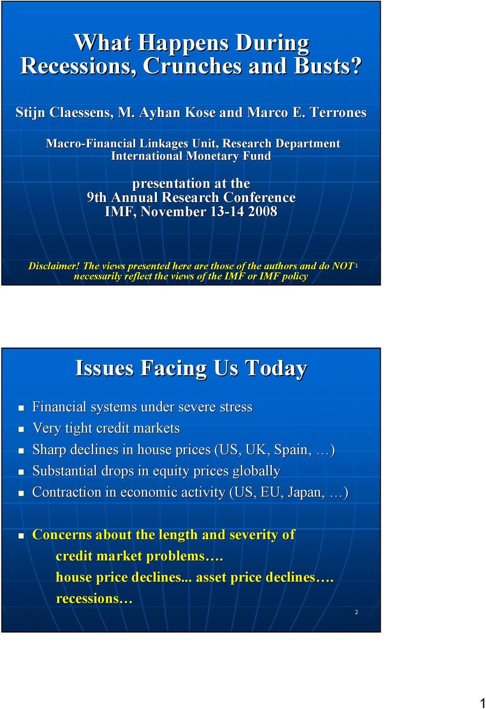 The views presented here are those of the authors and d do NOT necessarily reflect the views of the IMF or IMF policy 1 Issues Facing Us Today Financial systems under severe stress Very