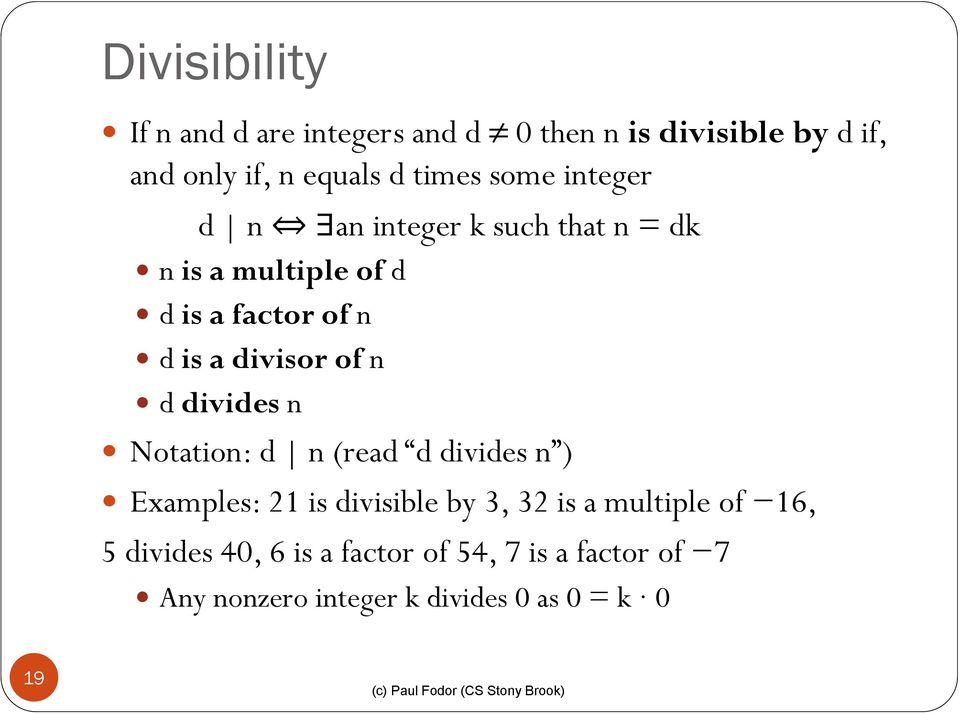 divisor of n d divides n Notation: d n (read d divides n ) Examples: 21 is divisible by 3, 32 is a