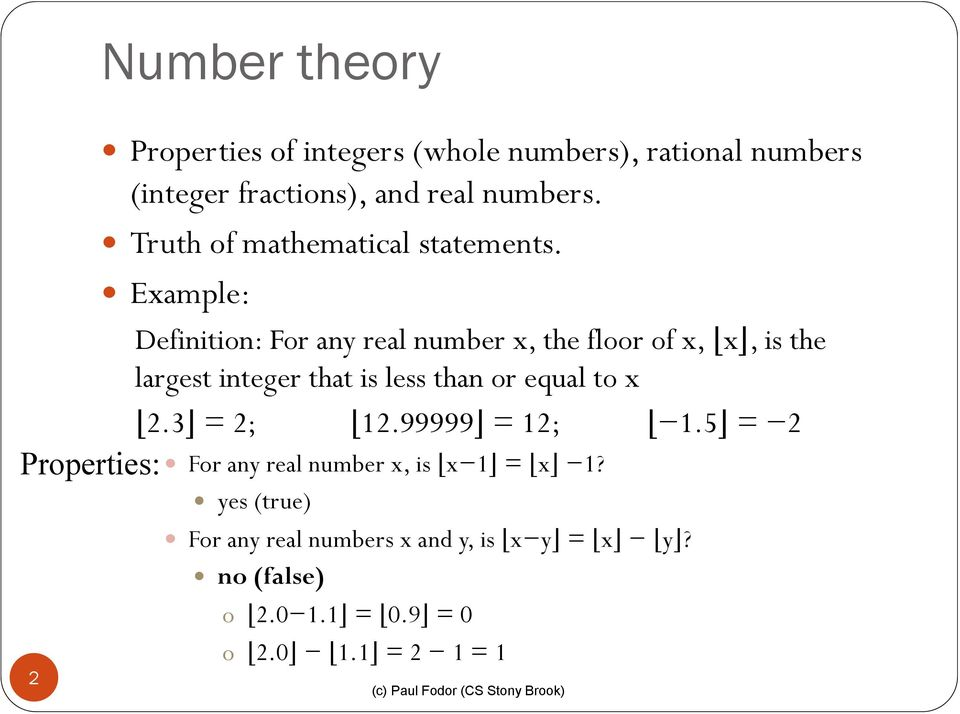Example: Definition: For any real number x, the floor of x, x, is the largest integer that is less than or equal