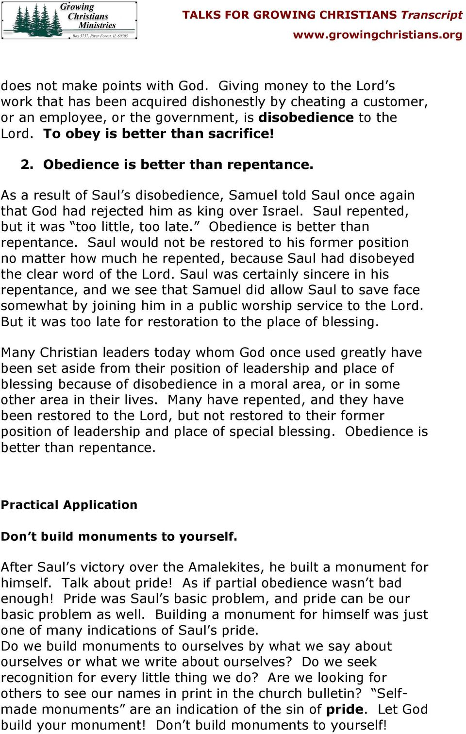 Saul repented, but it was too little, too late. Obedience is better than repentance.