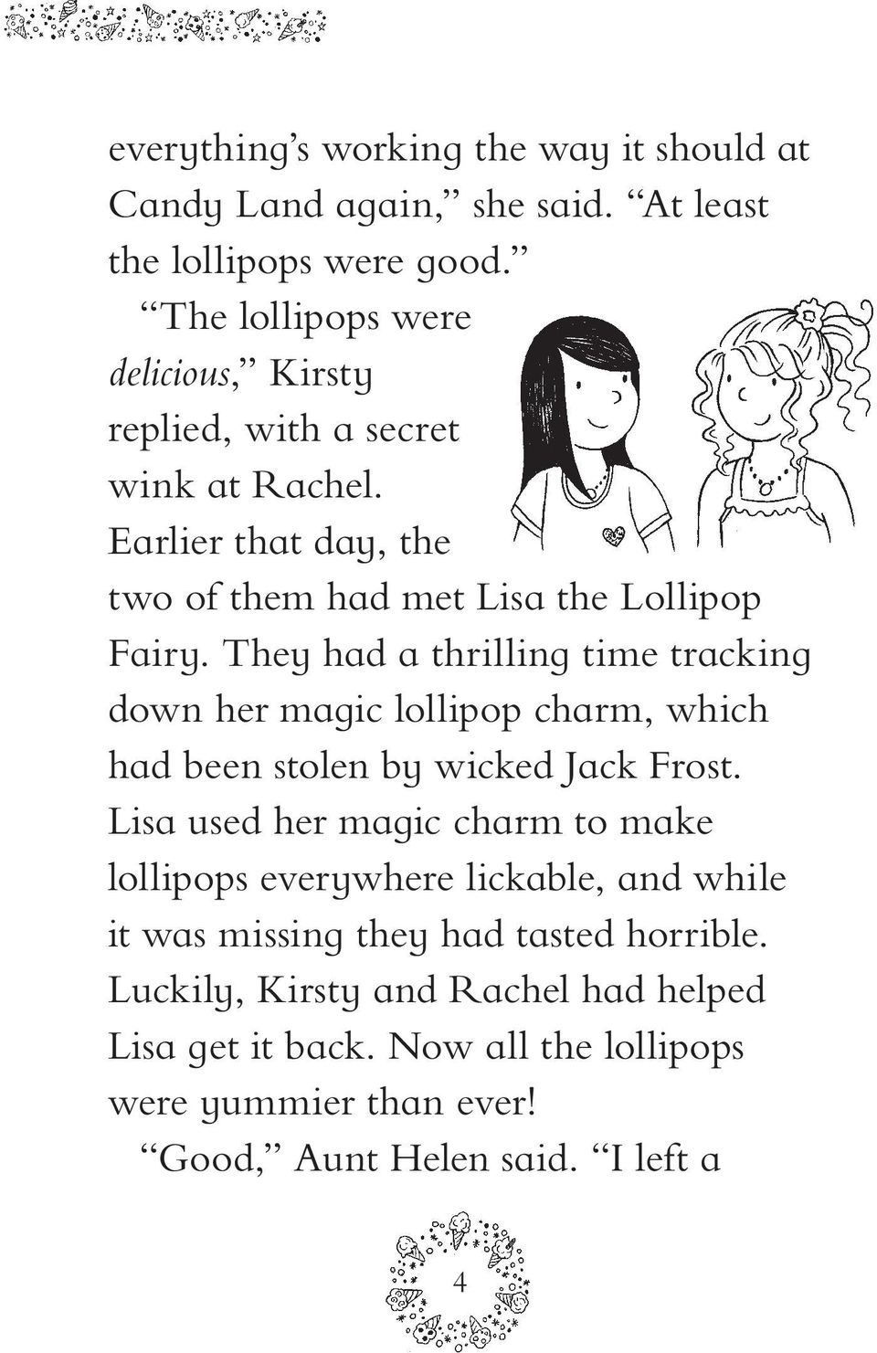 They had a thrilling time tracking down her magic lollipop charm, which had been stolen by wicked Jack Frost.