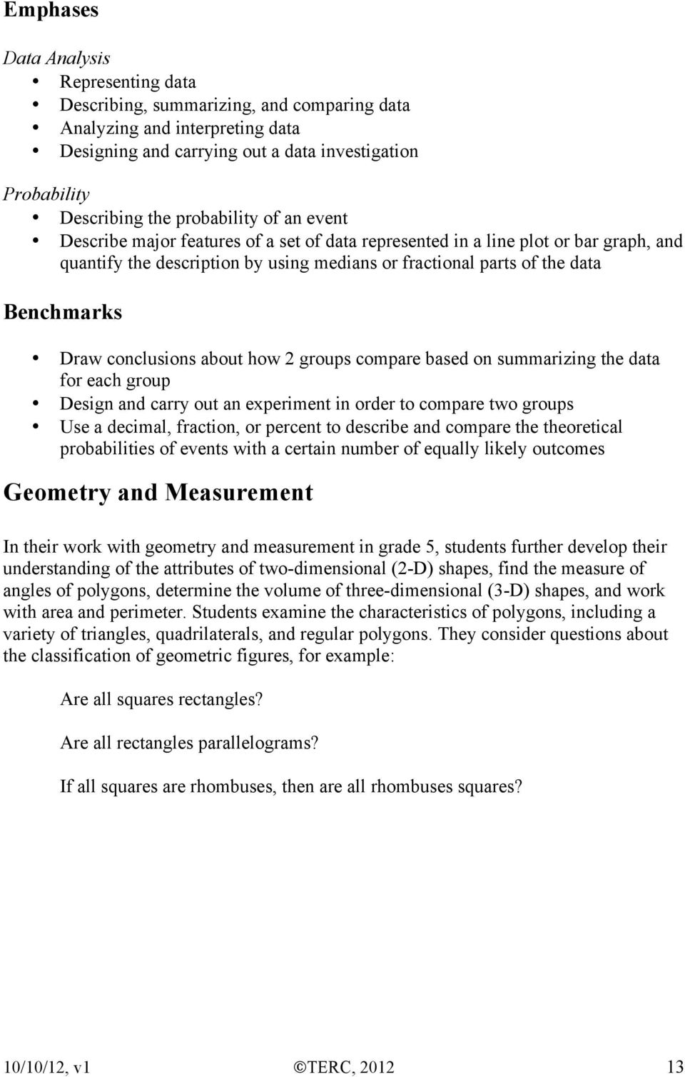 conclusions about how 2 groups compare based on summarizing the data for each group Design and carry out an experiment in order to compare two groups Use a decimal, fraction, or percent to describe