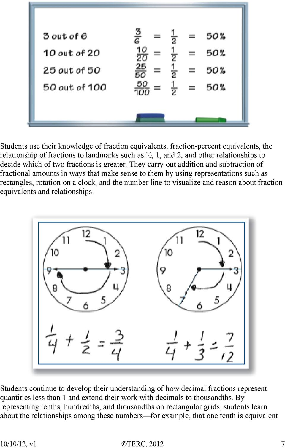 They carry out addition and subtraction of fractional amounts in ways that make sense to them by using representations such as rectangles, rotation on a clock, and the number line to visualize and