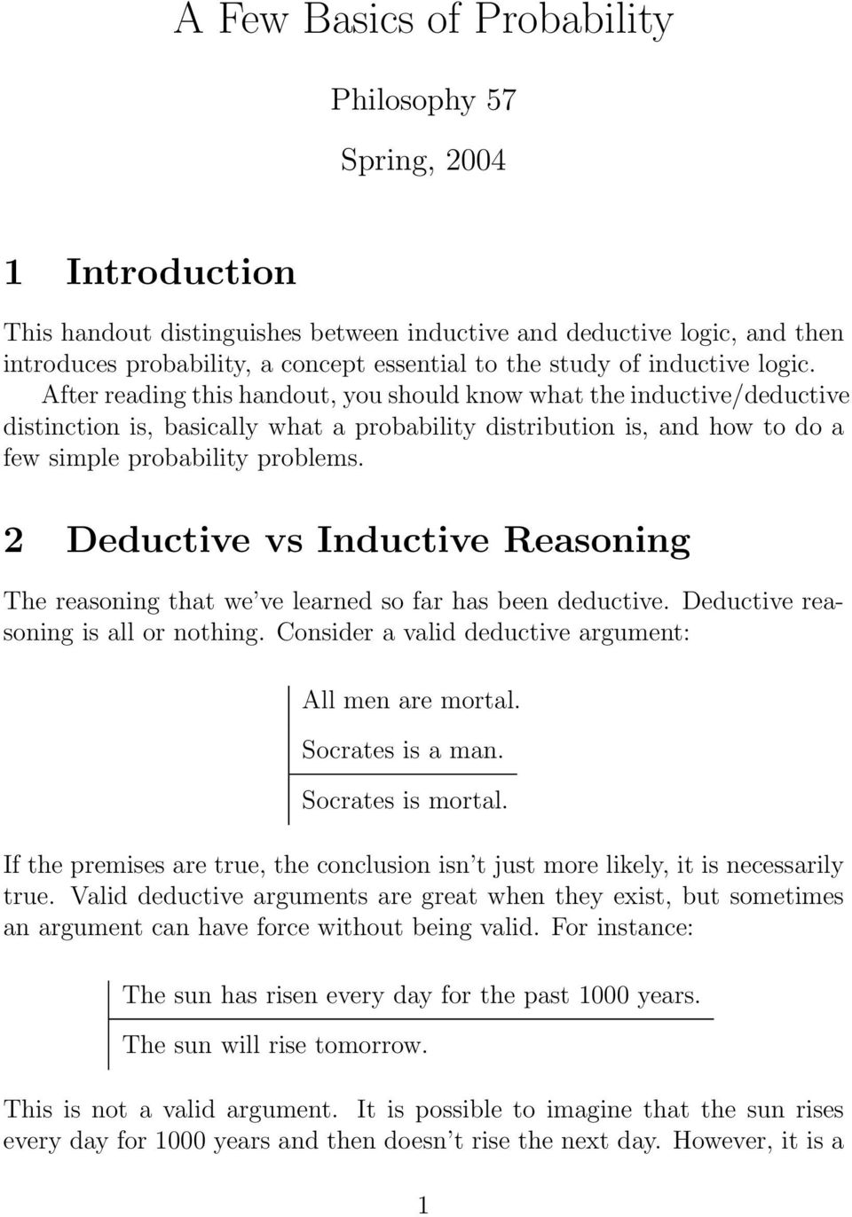 After reading this handout, you should know what the inductive/deductive distinction is, basically what a probability distribution is, and how to do a few simple probability problems.