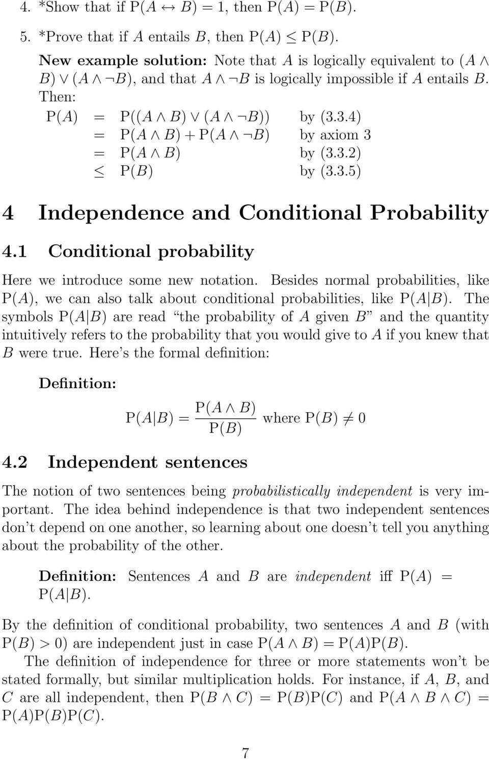 3.4) = P(A B) + P(A B) by axiom 3 = P(A B) by (3.3.2) P(B) by (3.3.5) 4 Independence and Conditional Probability 4.1 Conditional probability Here we introduce some new notation.