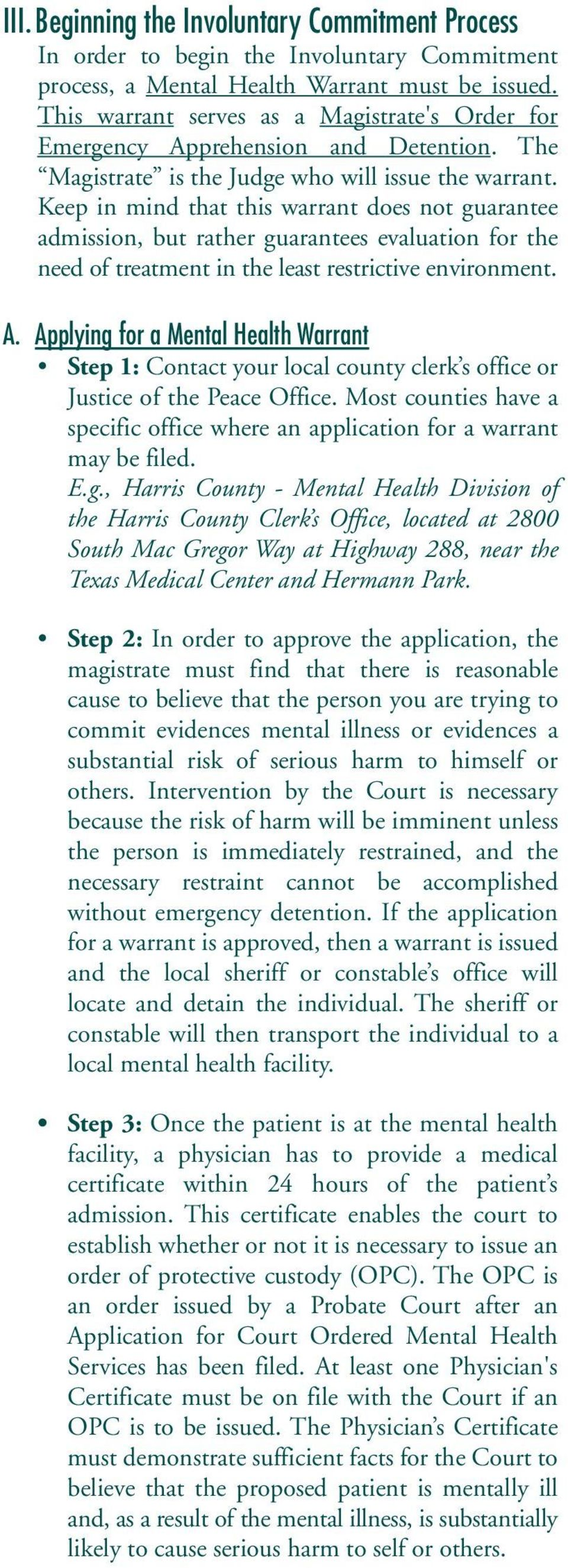Keep in mind that this warrant does not guarantee admission, but rather guarantees evaluation for the need of treatment in the least restrictive environment. A.