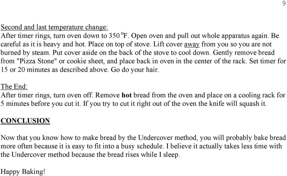"Gently remove bread from ""Pizza Stone"" or cookie sheet, and place back in oven in the center of the rack. Set timer for 15 or 20 minutes as described above. Go do your hair."