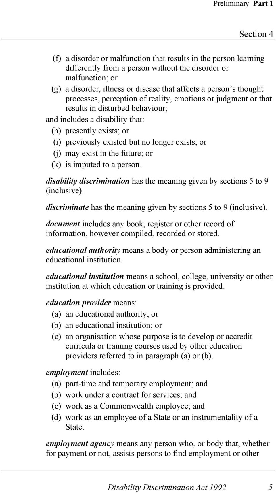 existed but no longer exists; or (j) may exist in the future; or (k) is imputed to a person. disability discrimination has the meaning given by sections 5 to 9 (inclusive).