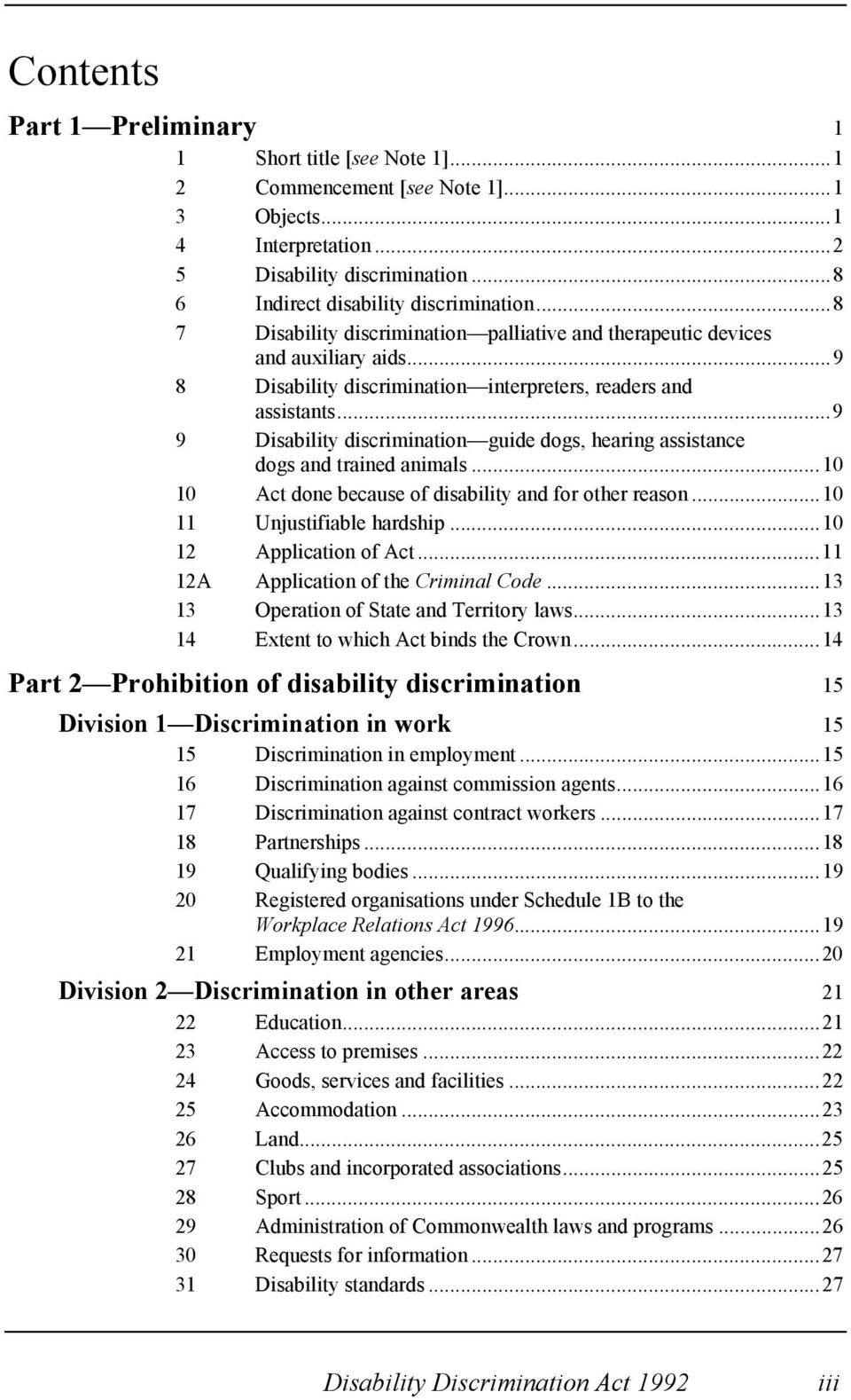 ..9 9 Disability discrimination guide dogs, hearing assistance dogs and trained animals...10 10 Act done because of disability and for other reason...10 11 Unjustifiable hardship.