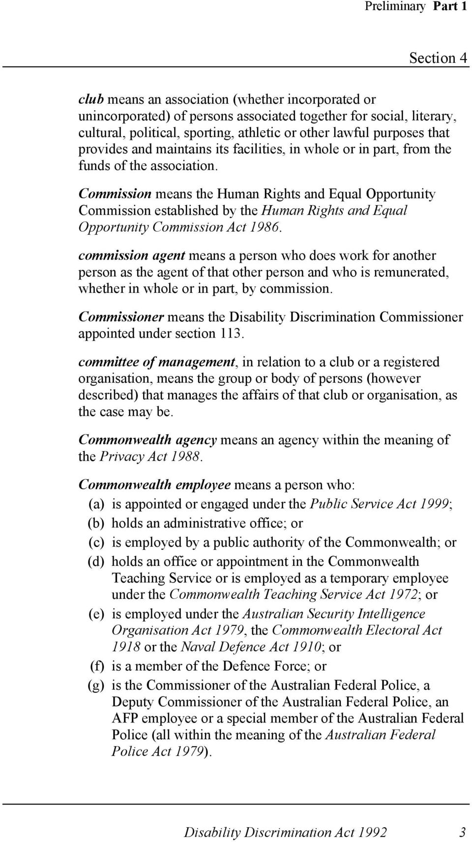 Commission means the Human Rights and Equal Opportunity Commission established by the Human Rights and Equal Opportunity Commission Act 1986.