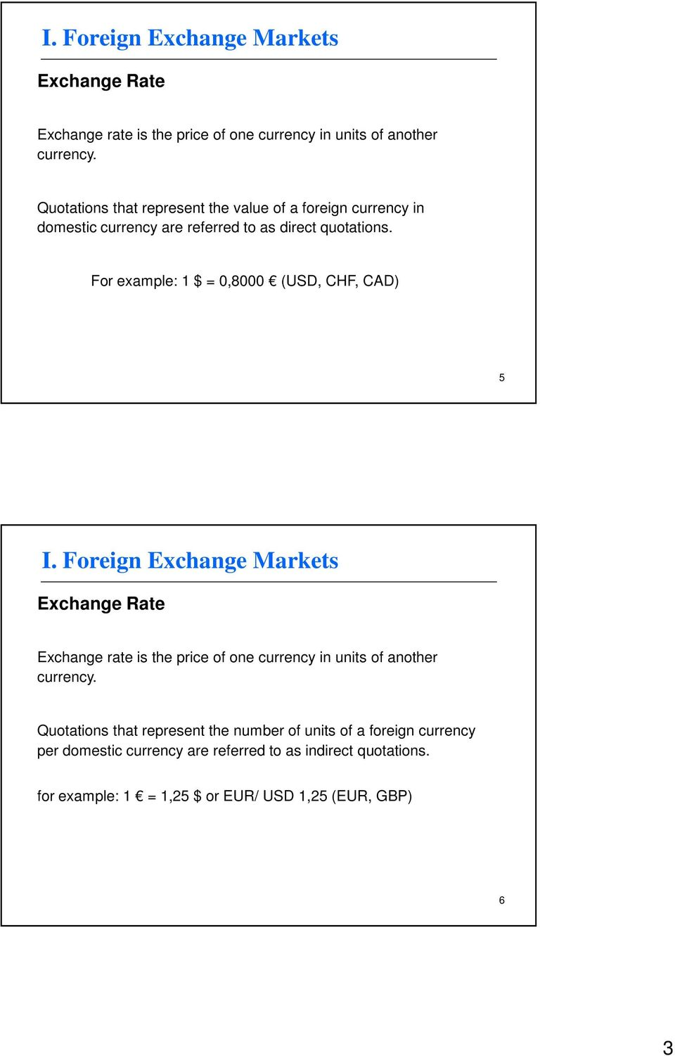 For example: 1 $ = 0,8000 (USD, CHF, CAD) 5  Quotations that represent the number of units of a foreign currency per domestic