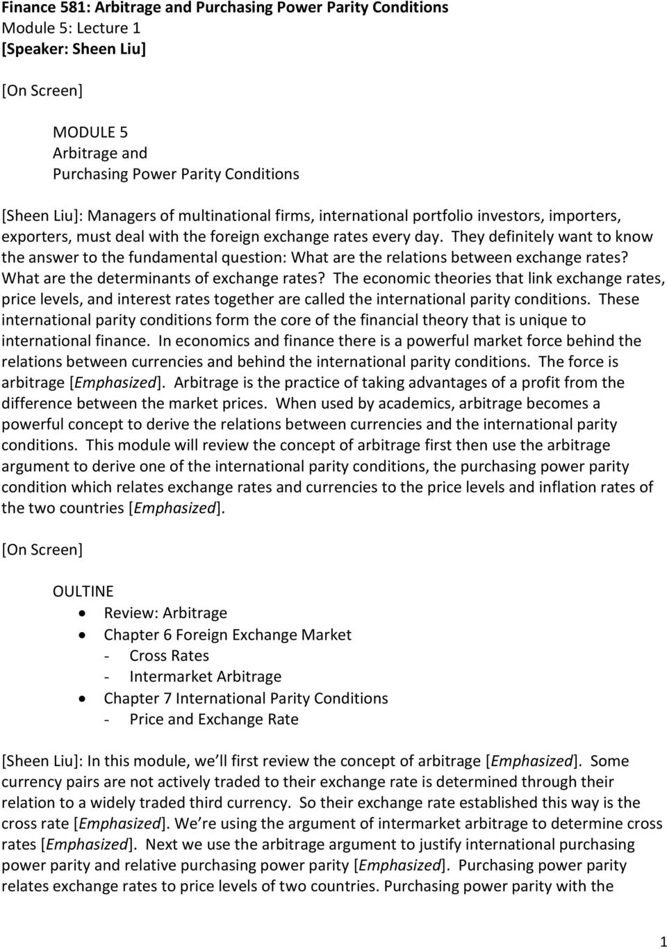 They definitely want to know the answer to the fundamental question: What are the relations between exchange rates? What are the determinants of exchange rates?
