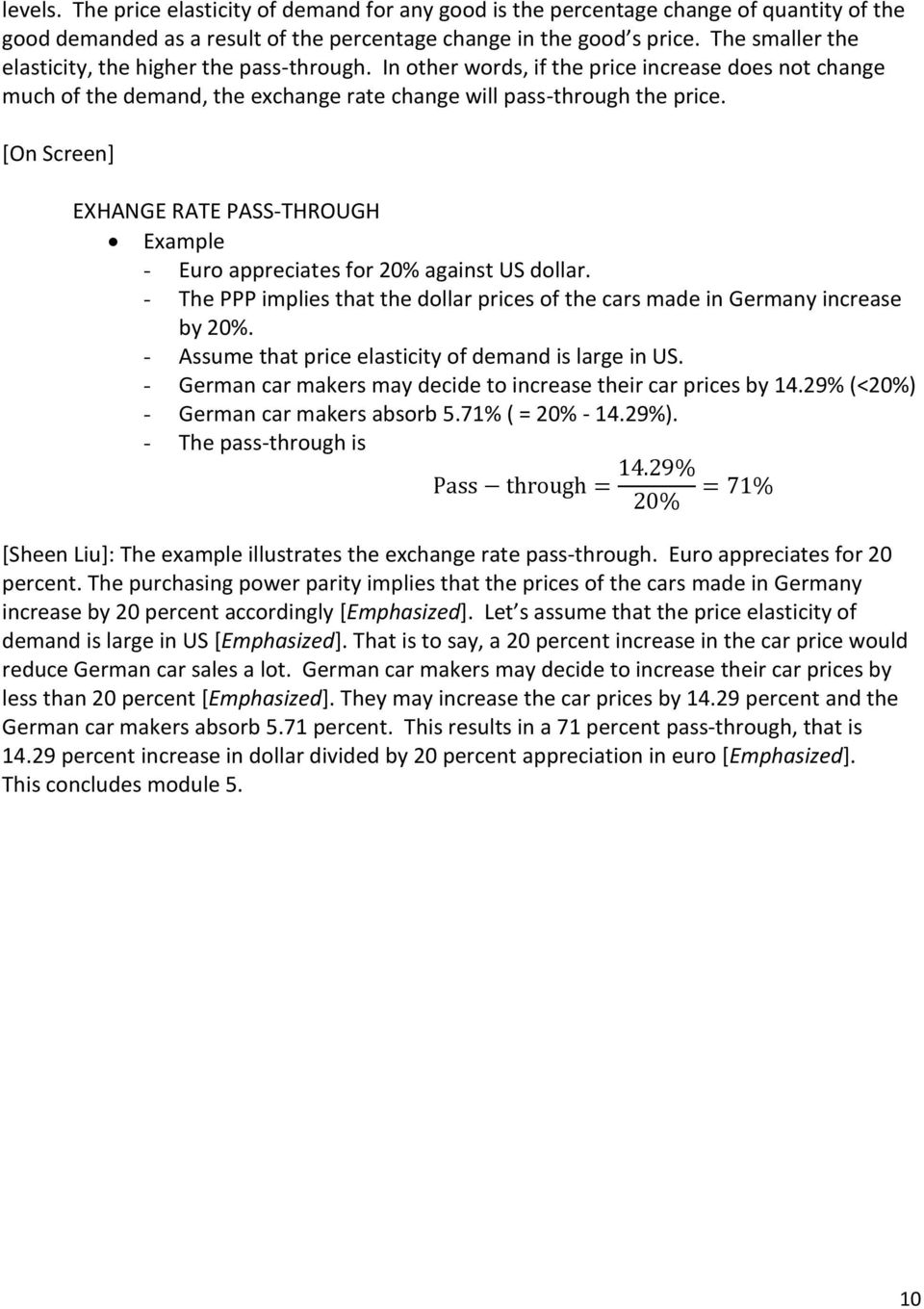EXHANGE RATE PASS-THROUGH Example - Euro appreciates for 20% against US dollar. - The PPP implies that the dollar prices of the cars made in Germany increase by 20%.