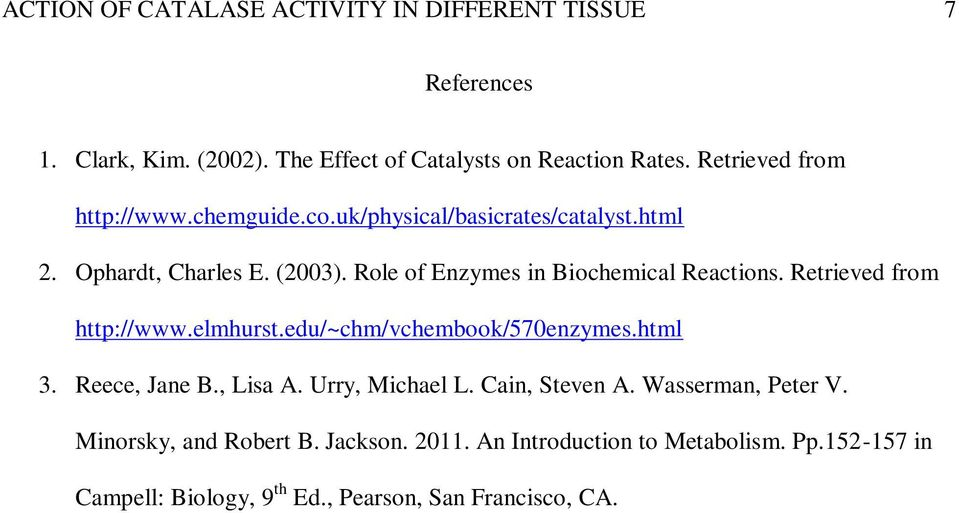 Role of Enzymes in Biochemical Reactions. Retrieved from http://www.elmhurst.edu/~chm/vchembook/570enzymes.html 3. Reece, Jane B., Lisa A.