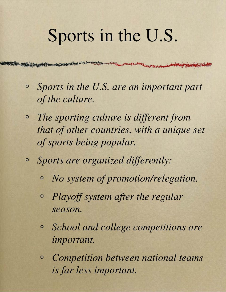 popular. Sports are organized differently: No system of promotion/relegation.