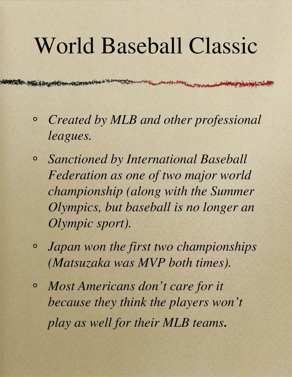 the Summer Olympics, but baseball is no longer an Olympic sport).
