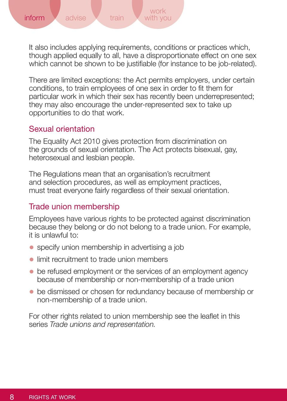 There are limited exceptions: the Act permits employers, under certain conditions, to train employees of one sex in order to fit them for particular work in which their sex has recently been