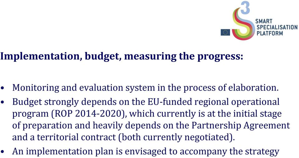 Budget strongly depends on the EU-funded regional operational program (ROP 2014-2020), which currently