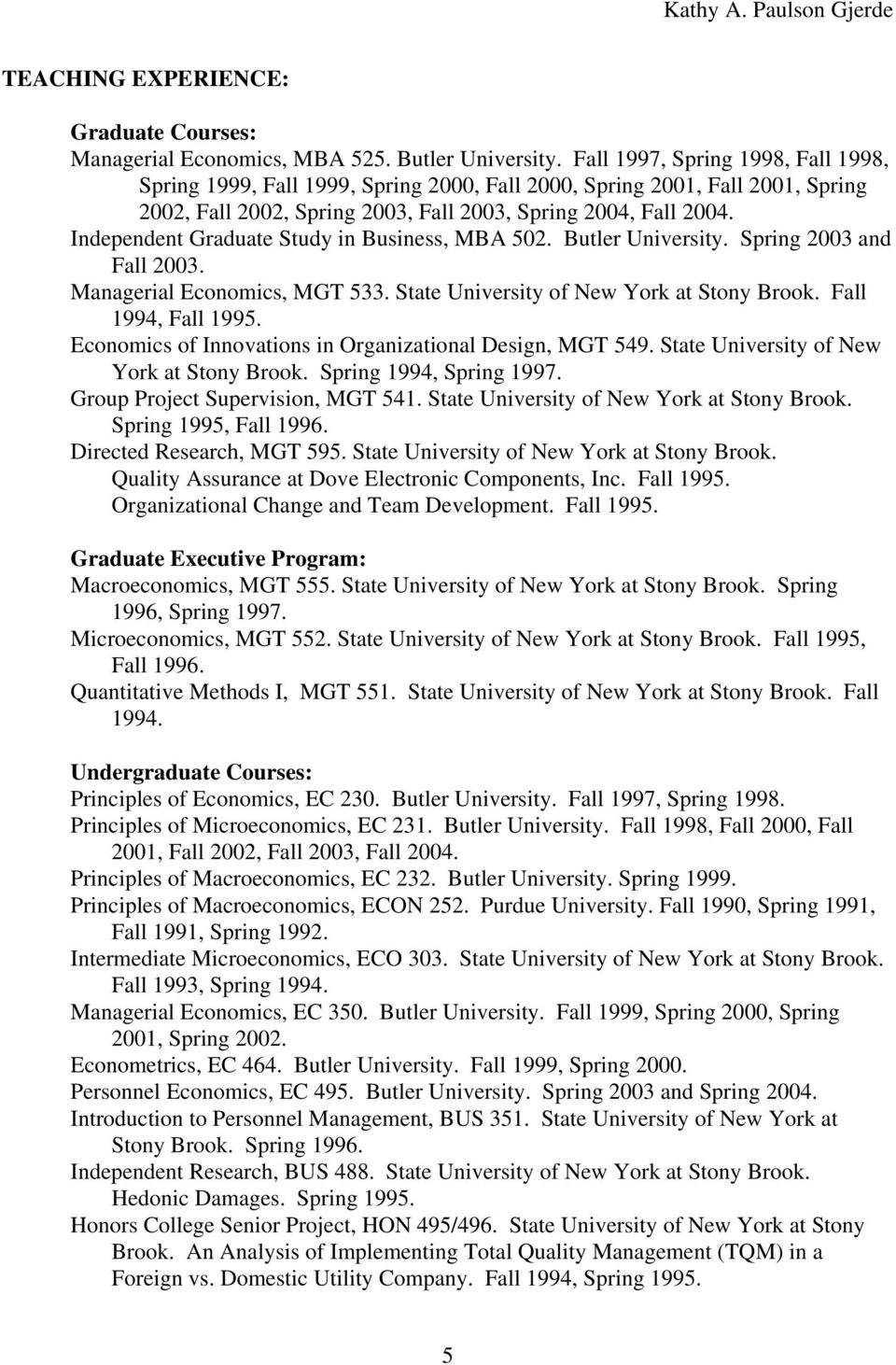 Independent Graduate Study in Business, MBA 502. Butler University. Spring 2003 and Fall 2003. Managerial Economics, MGT 533. State University of New York at Stony Brook. Fall 1994, Fall 1995.