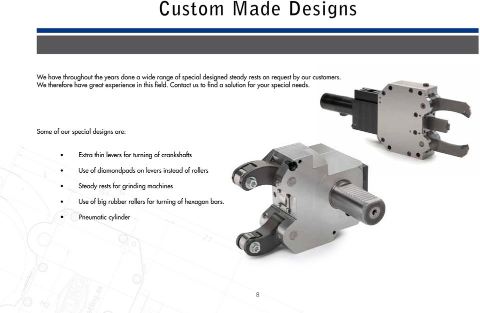 Some of our special designs are: Extra thin levers for turning of crankshafts Use of diamondpads on levers instead of