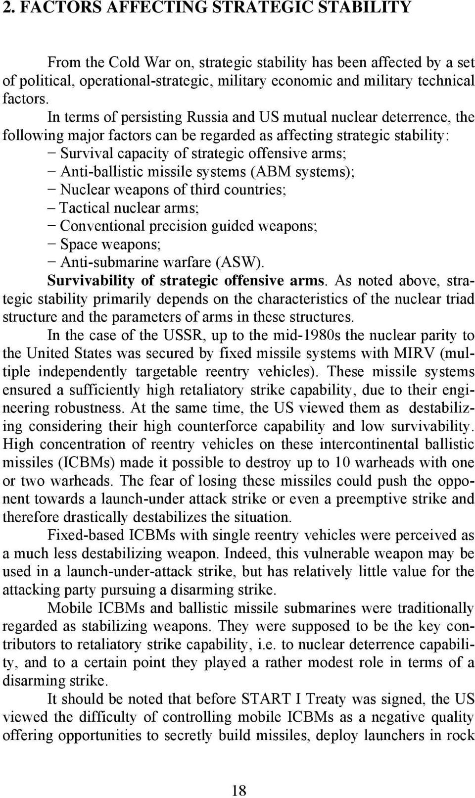 Anti-ballistic missile systems (ABM systems); Nuclear weapons of third countries; Tactical nuclear arms; Conventional precision guided weapons; Space weapons; Anti-submarine warfare (ASW).