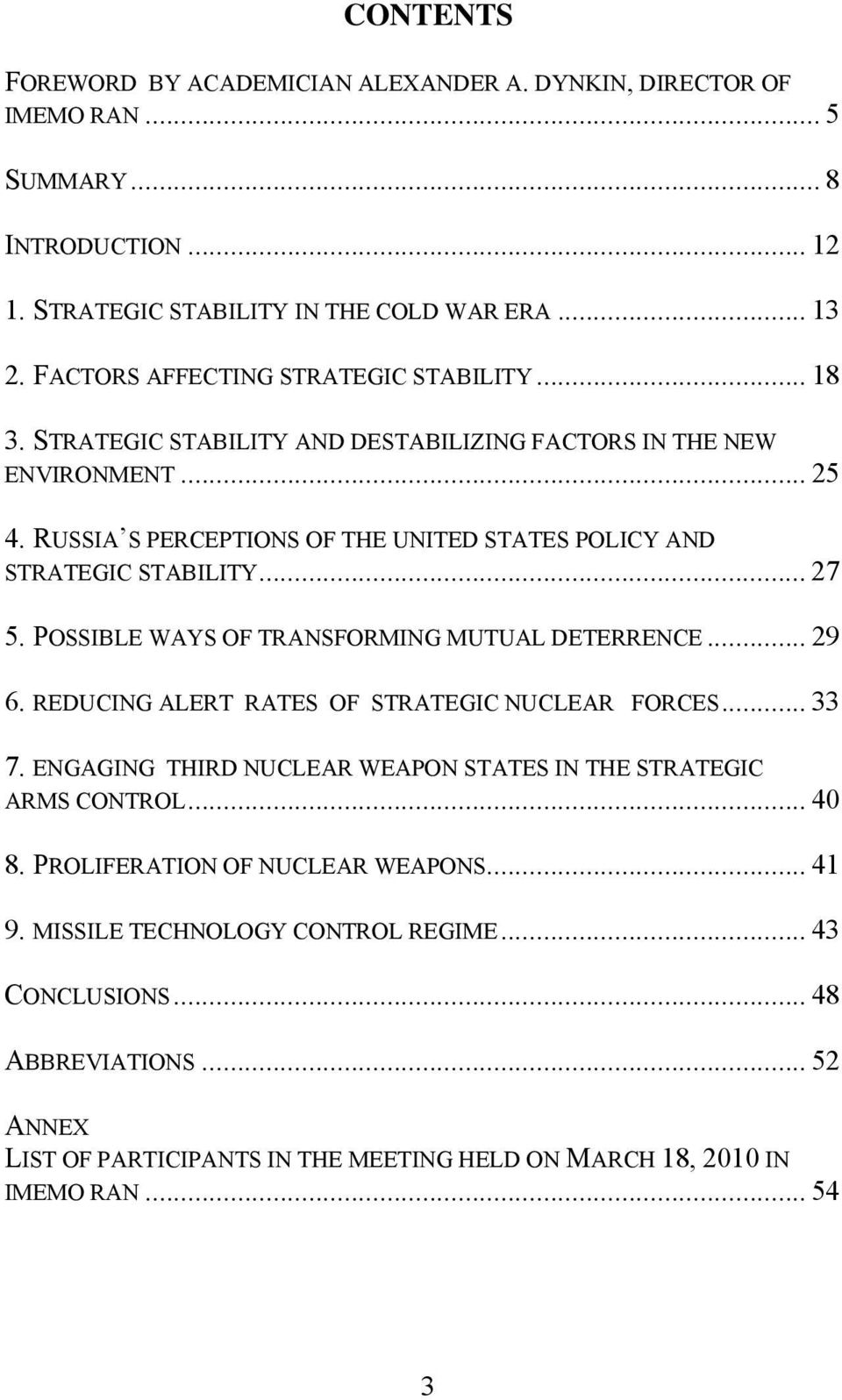 RUSSIA S PERCEPTIONS OF THE UNITED STATES POLICY AND STRATEGIC STABILITY... 27 5. POSSIBLE WAYS OF TRANSFORMING MUTUAL DETERRENCE... 29 6. REDUCING ALERT RATES OF STRATEGIC NUCLEAR FORCES.