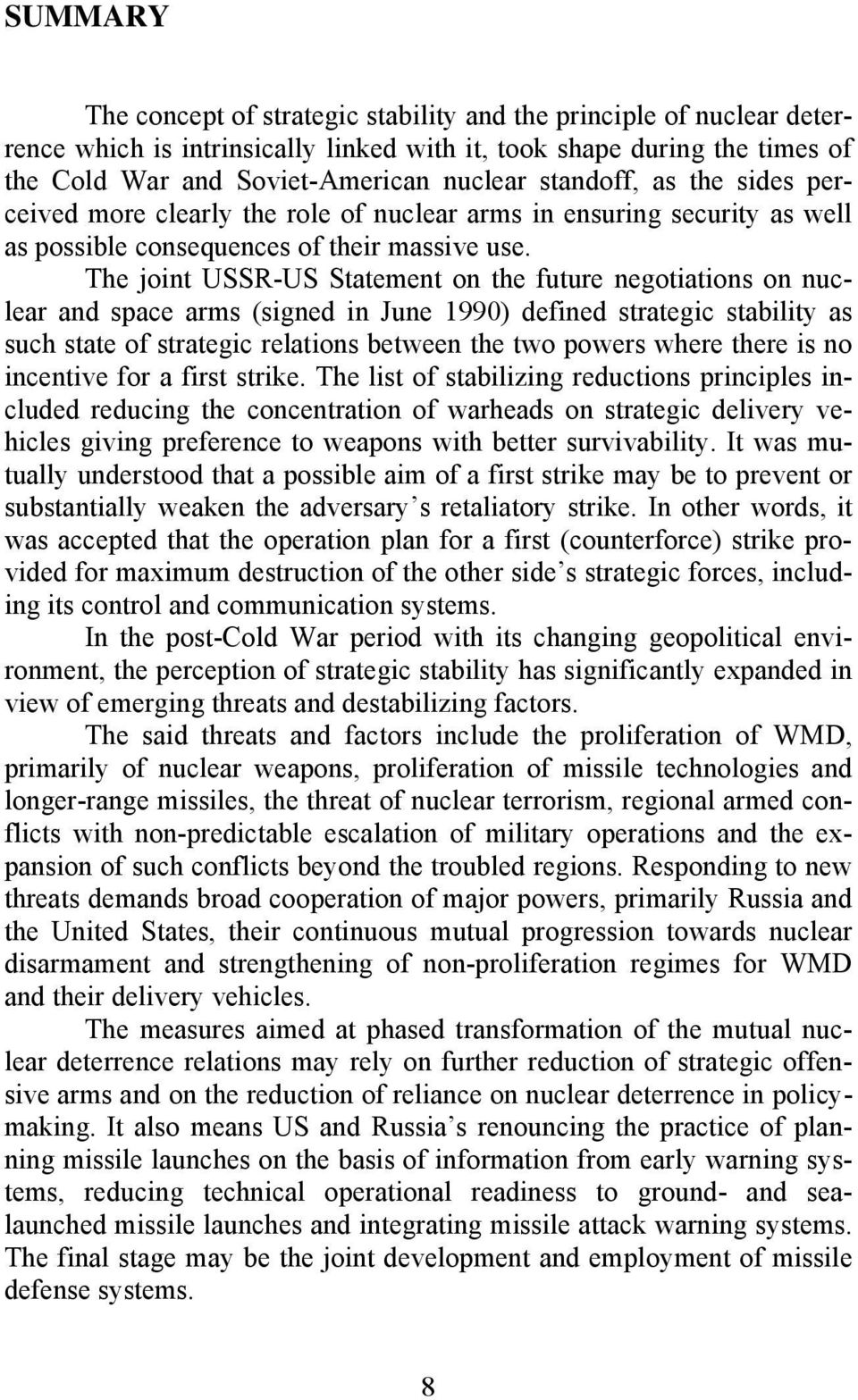 The joint USSR-US Statement on the future negotiations on nuclear and space arms (signed in June 1990) defined strategic stability as such state of strategic relations between the two powers where