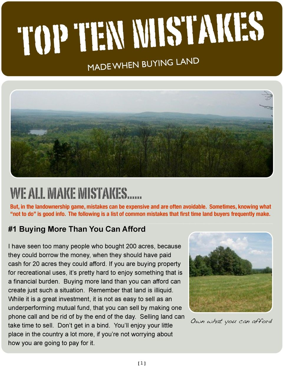 #1 Buying More Than You Can Afford I have seen too many people who bought 200 acres, because they could borrow the money, when they should have paid cash for 20 acres they could afford.