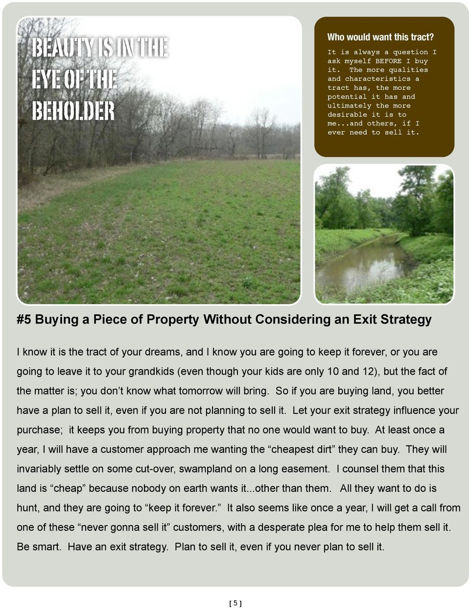 #5 Buying a Piece of Property Without Considering an Exit Strategy I know it is the tract of your dreams, and I know you are going to keep it forever, or you are going to leave it to your grandkids