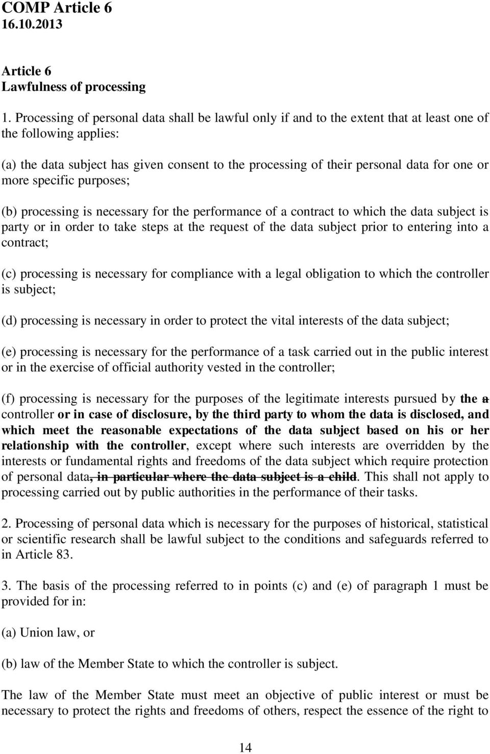 one or more specific purposes; (b) processing is necessary for the performance of a contract to which the data subject is party or in order to take steps at the request of the data subject prior to