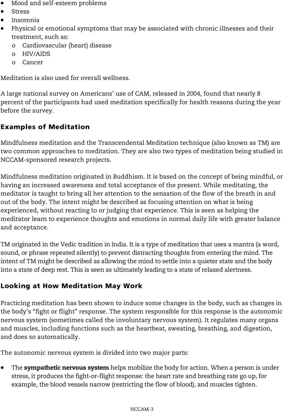 A large national survey on Americans use of CAM, released in 2004, found that nearly 8 percent of the participants had used meditation specifically for health reasons during the year before the
