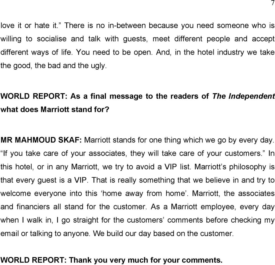 MR MAHMOUD SKAF: Marriott stands for one thing which we go by every day. If you take care of your associates, they will take care of your customers.