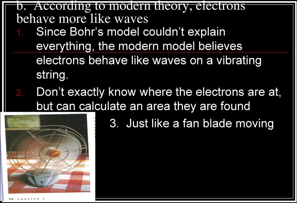electrons behave like waves on a vibrating string. 2.
