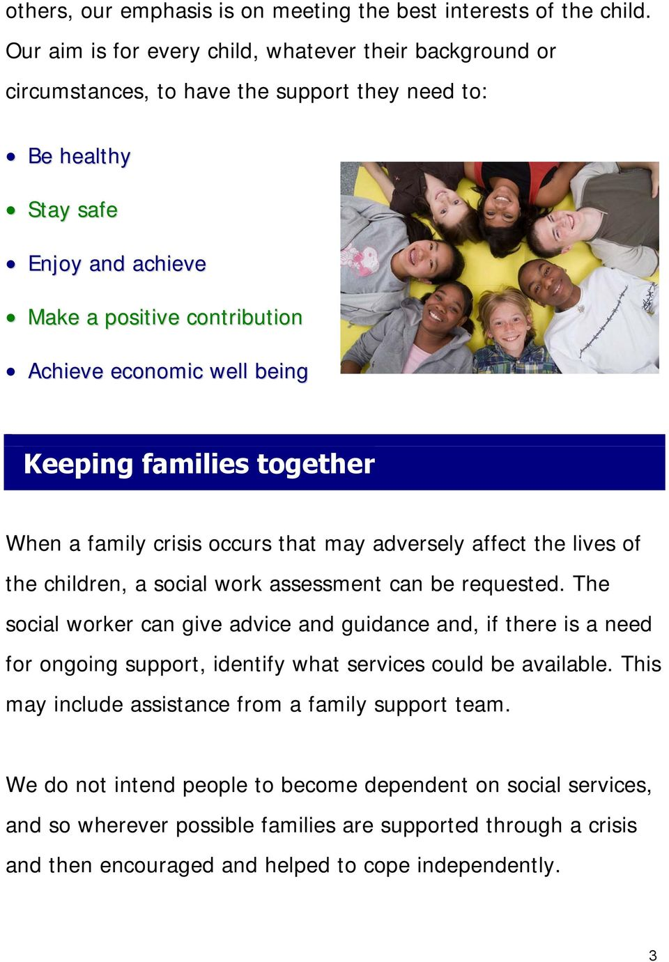 being Keeping families together When a family crisis occurs that may adversely affect the lives of the children, a social work assessment can be requested.