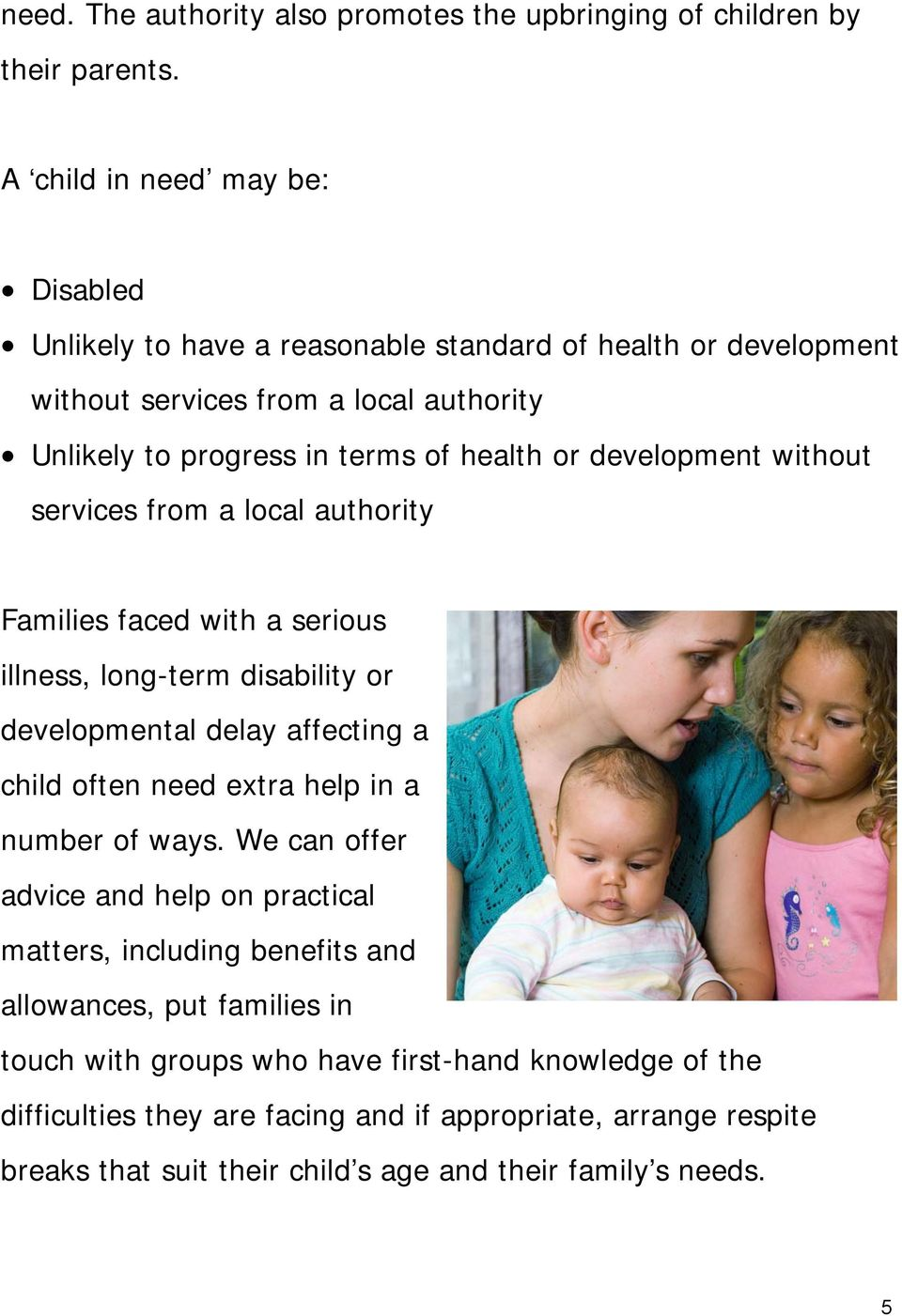 development without services from a local authority Families faced with a serious illness, long-term disability or developmental delay affecting a child often need extra help in a