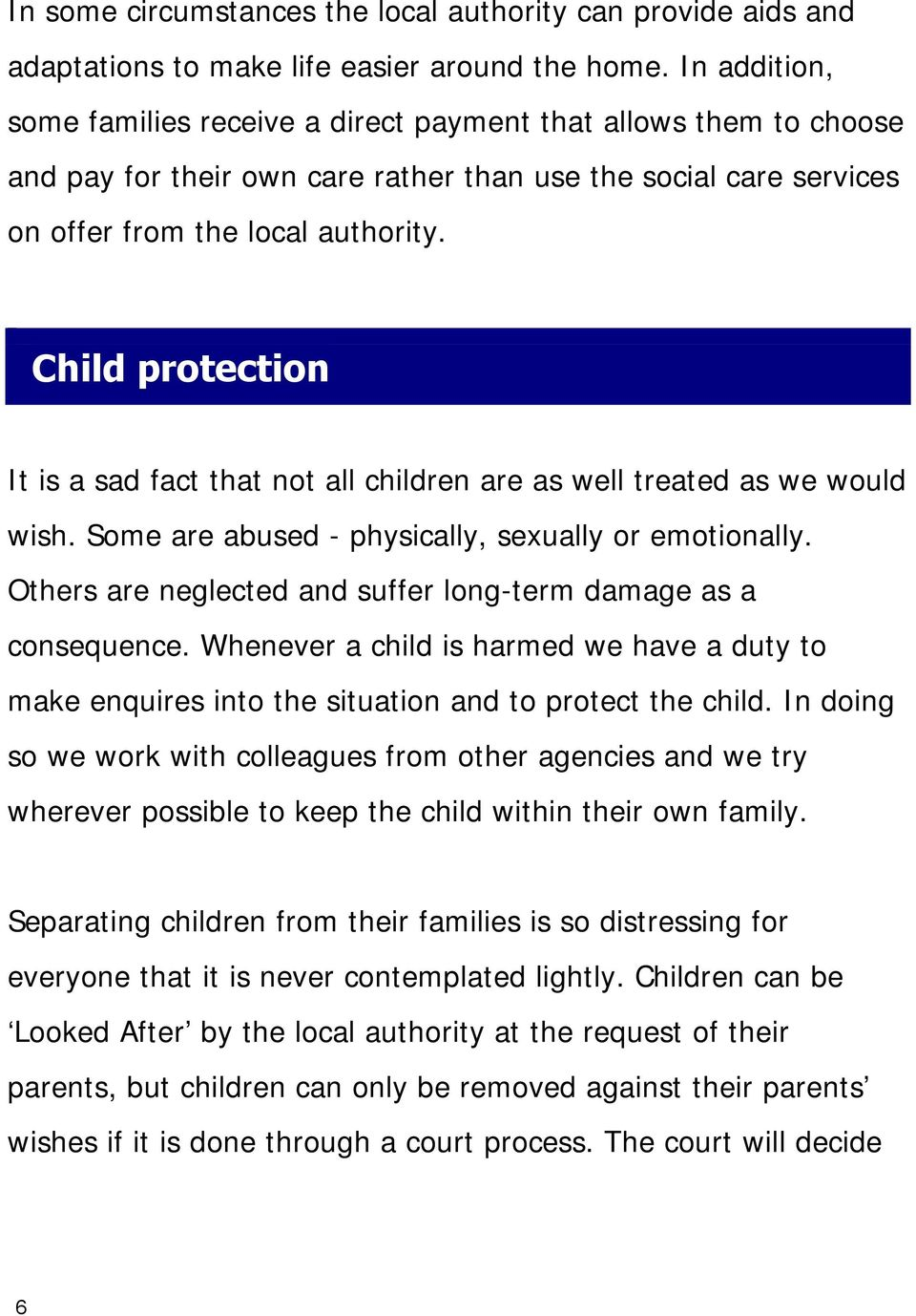 Child protection It is a sad fact that not all children are as well treated as we would wish. Some are abused - physically, sexually or emotionally.