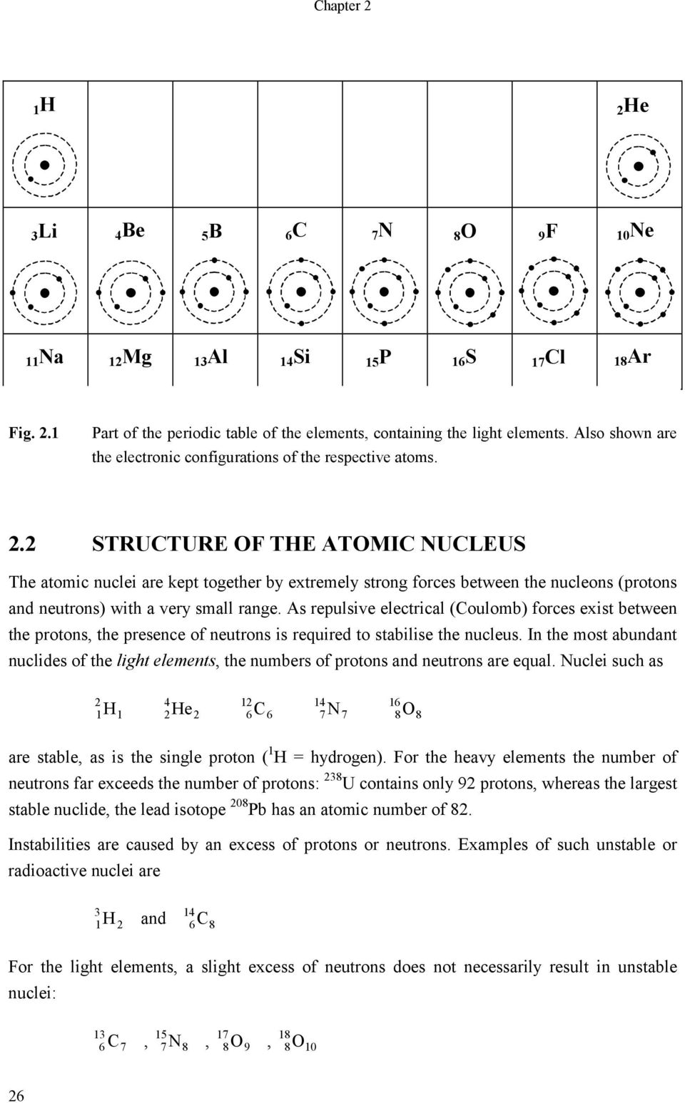 2 STRUCTURE OF THE ATOMIC NUCLEUS The atomic nuclei are kept together by extremely strong forces between the nucleons (protons and neutrons) with a very small range.
