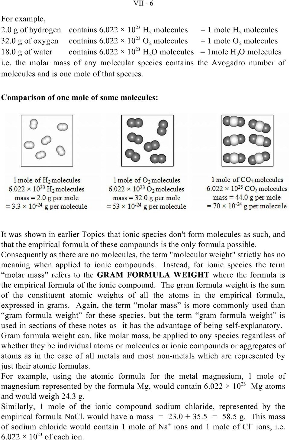 Comparison of one mole of some molecules: It was shown in earlier Topics that ionic species don't form molecules as such, and that the empirical formula of these compounds is the only formula